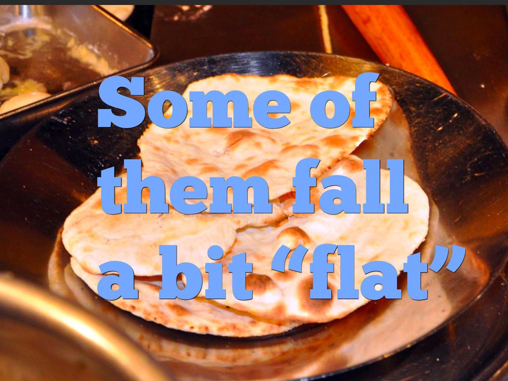 "Some of them fall a bit ""flat"""