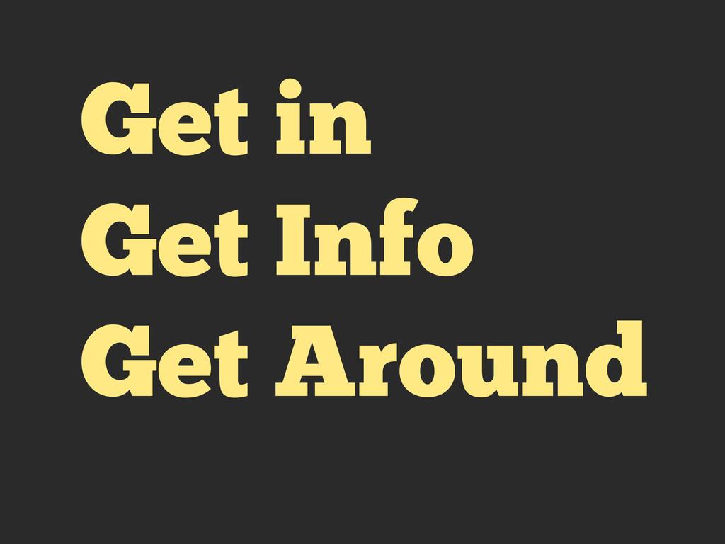 Get in Get Info Get Around