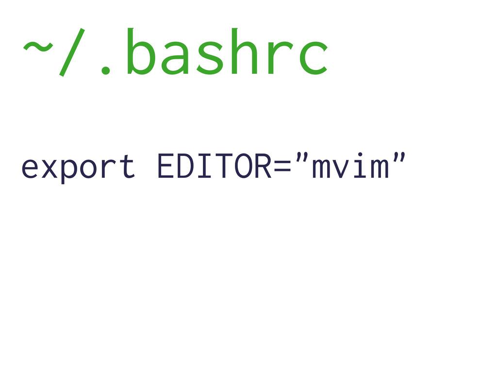 """~/.bashrc export EDITOR=""""mvim"""""""