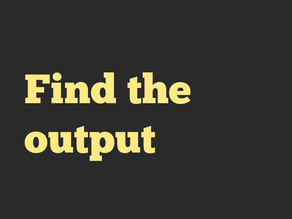 Find the output