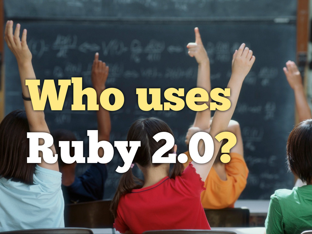 Who uses Ruby 2.0?