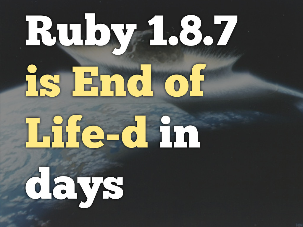 Ruby 1.8.7 is End of Life-d in days