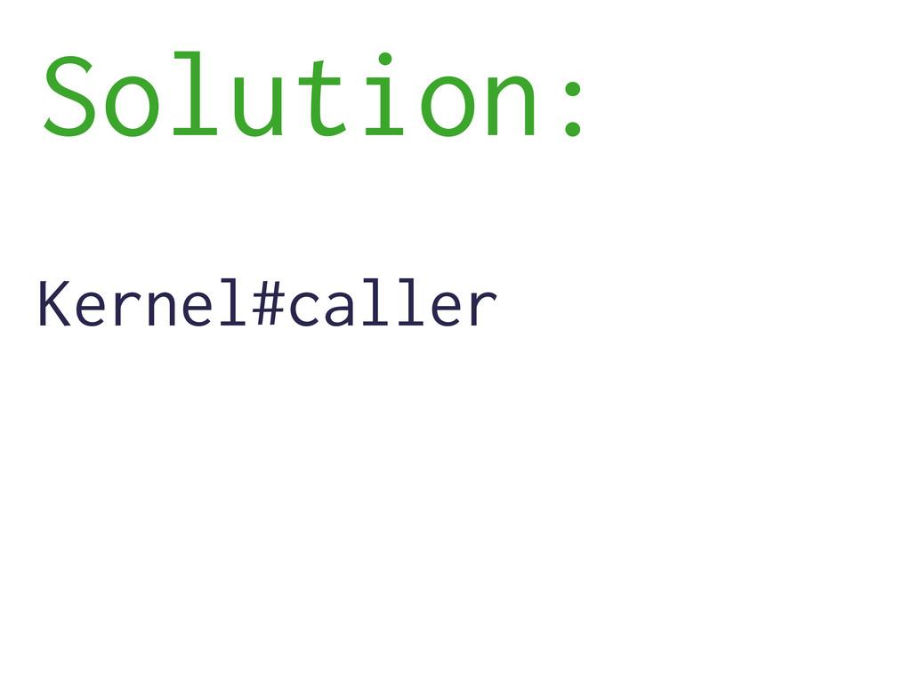 Solution: Kernel#caller
