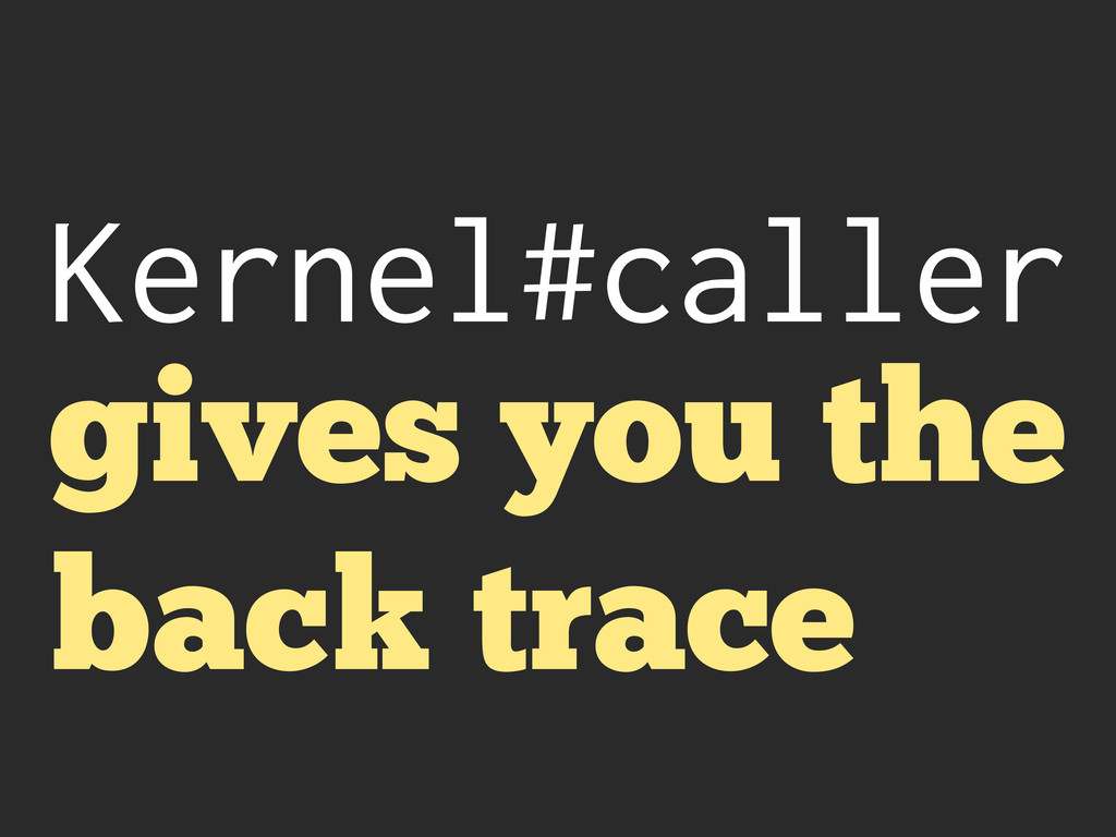 Kernel#caller gives you the back trace