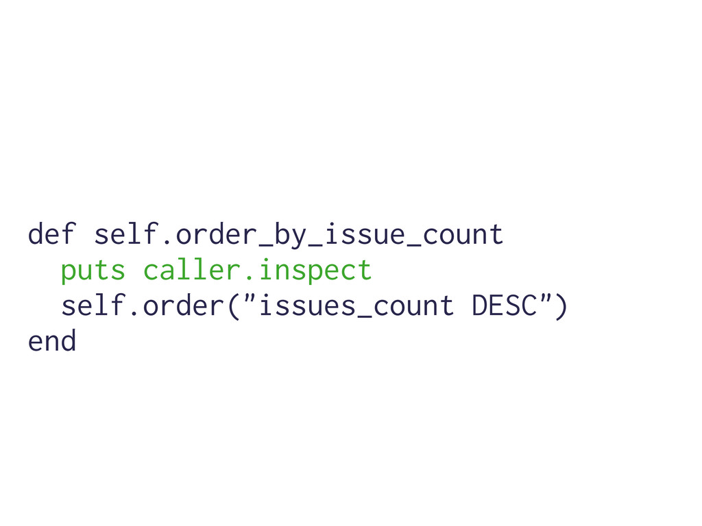def self.order_by_issue_count puts caller.inspe...