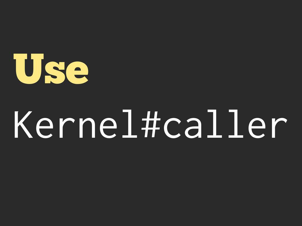 Use Kernel#caller