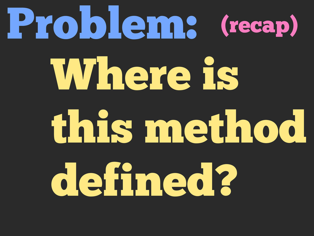 Where is this method defined? Problem: (recap)