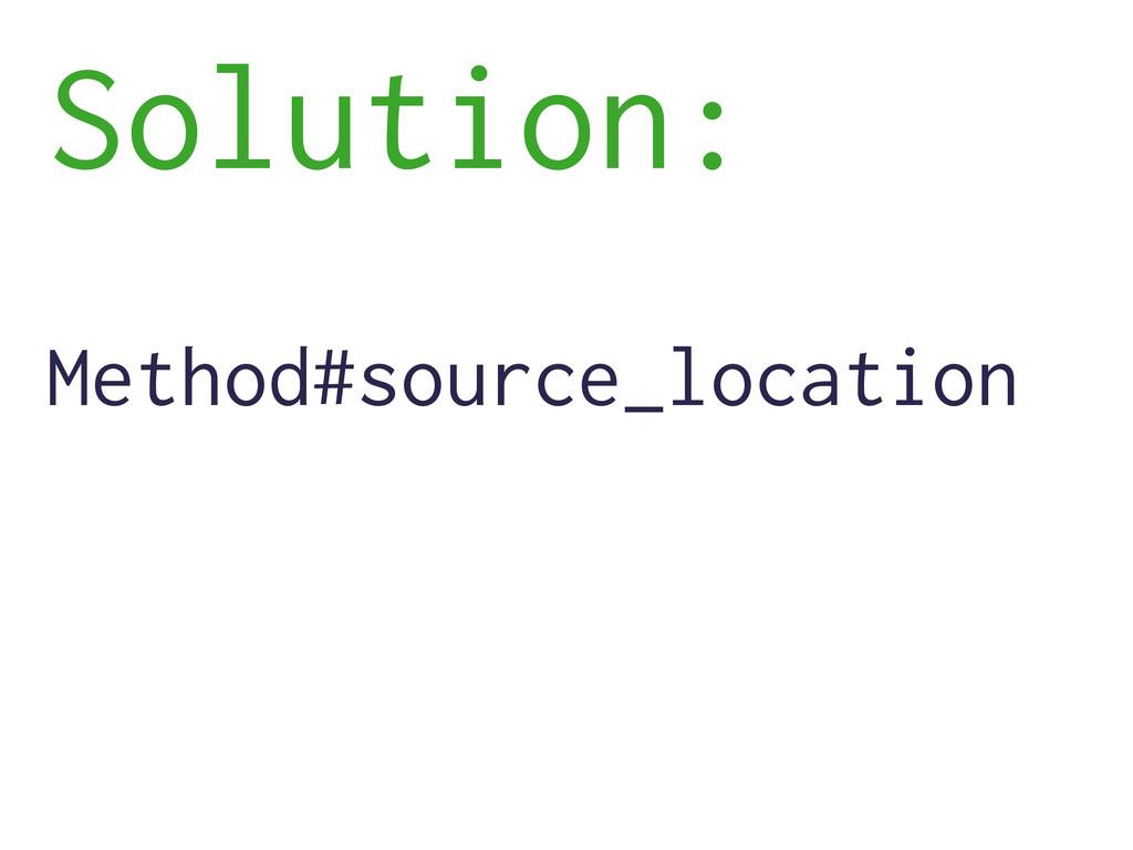 Solution: Method#source_location