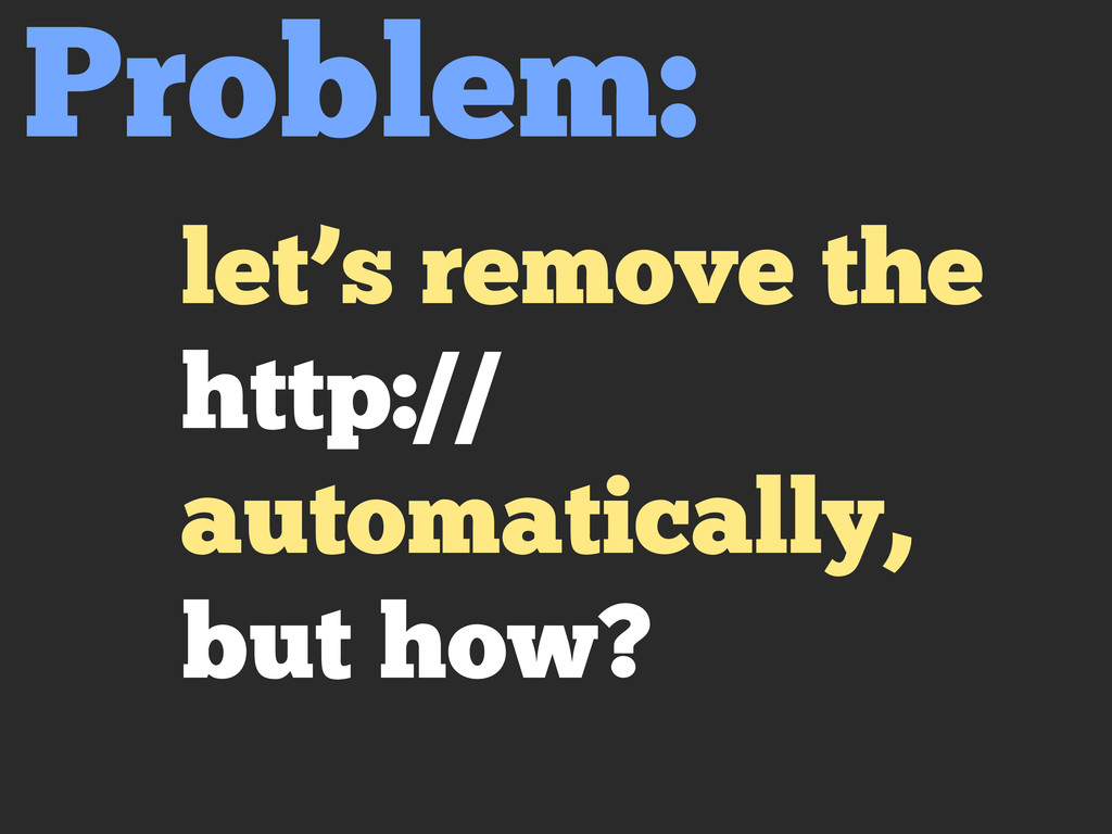 let's remove the http:// automatically, but how...