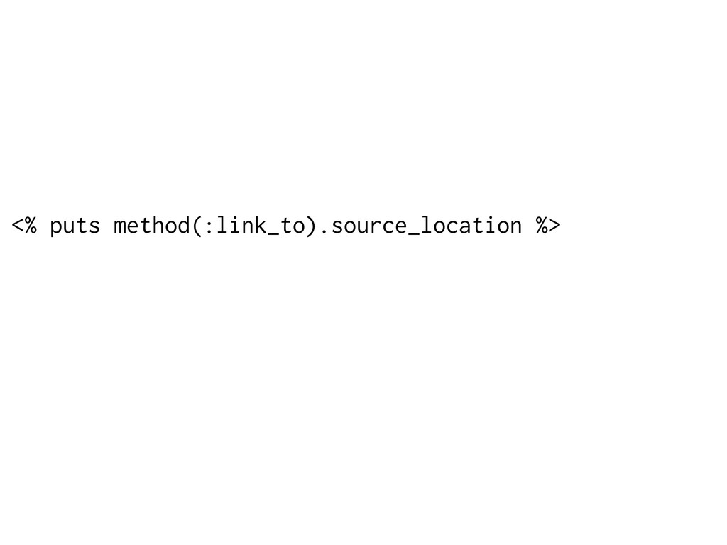 <% puts method(:link_to).source_location %>