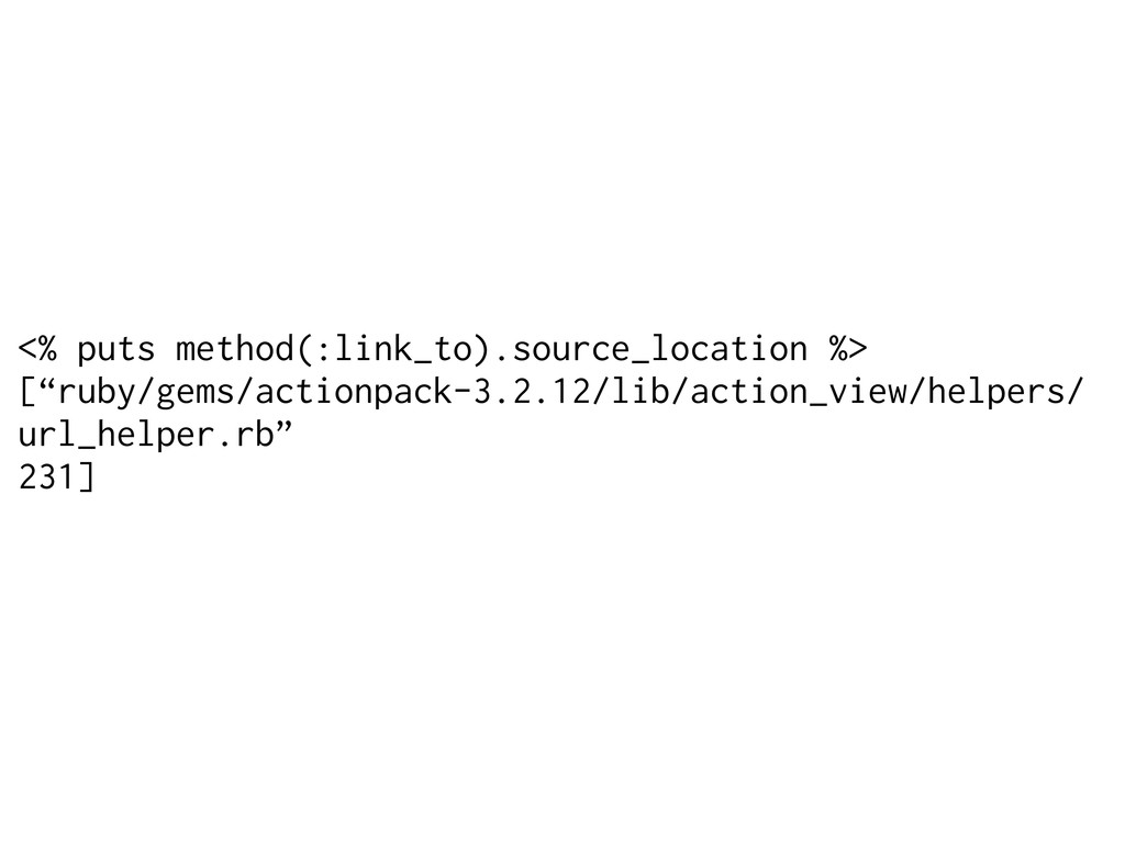 """<% puts method(:link_to).source_location %> [""""r..."""