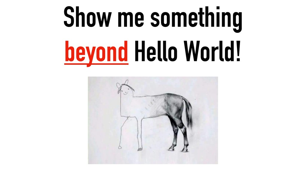 Show me something beyond Hello World!