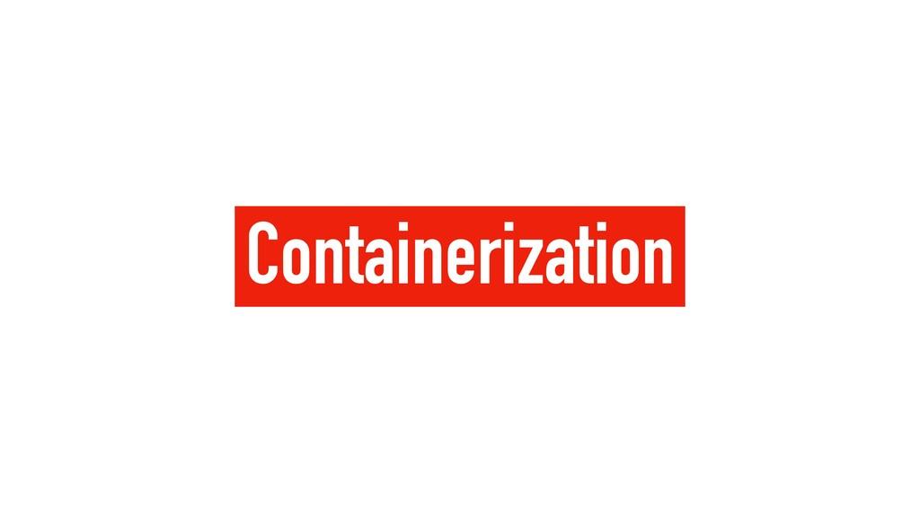 Containerization