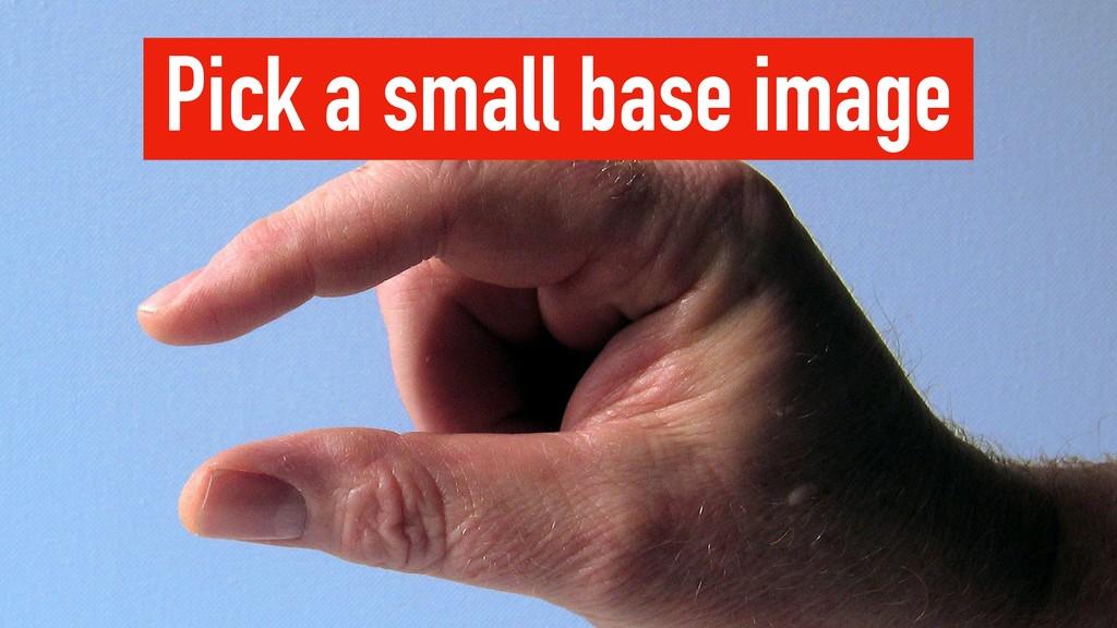 Pick a small base image