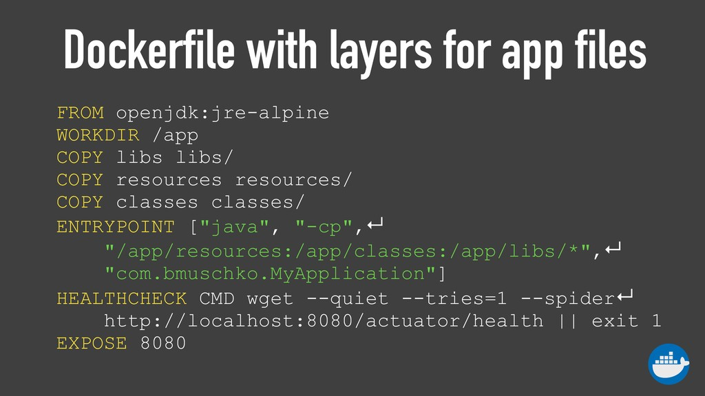 Dockerfile with layers for app files FROM openj...