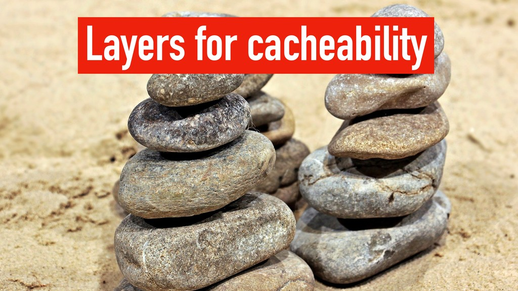 Layers for cacheability