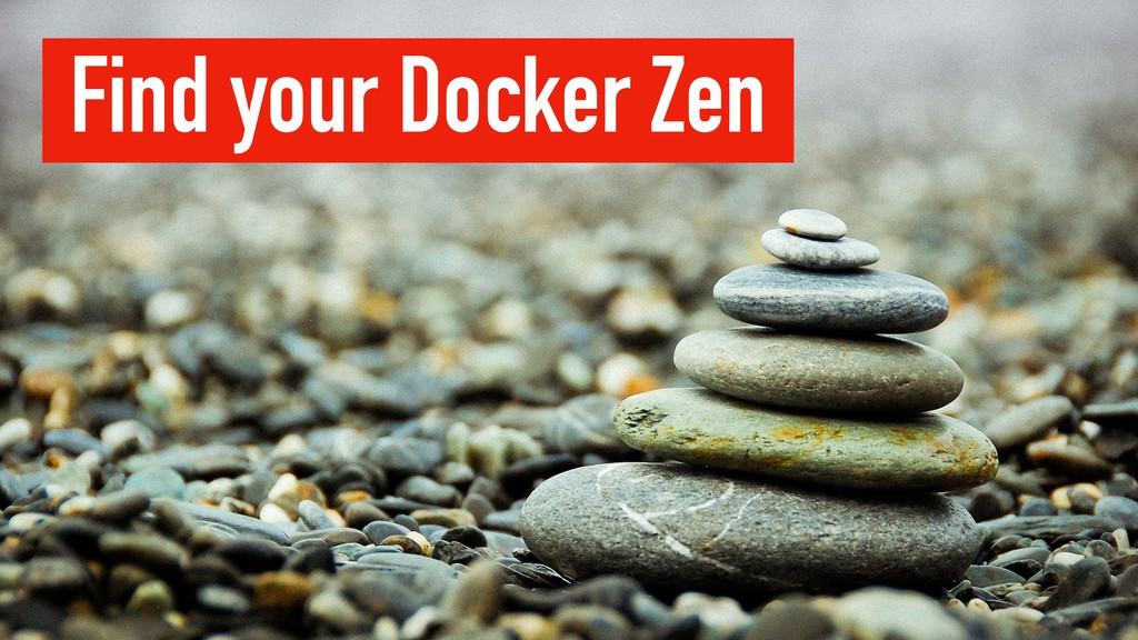 Find your Docker Zen