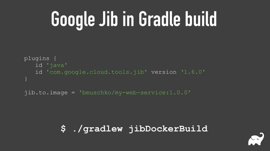 Google Jib in Gradle build plugins { id 'java' ...