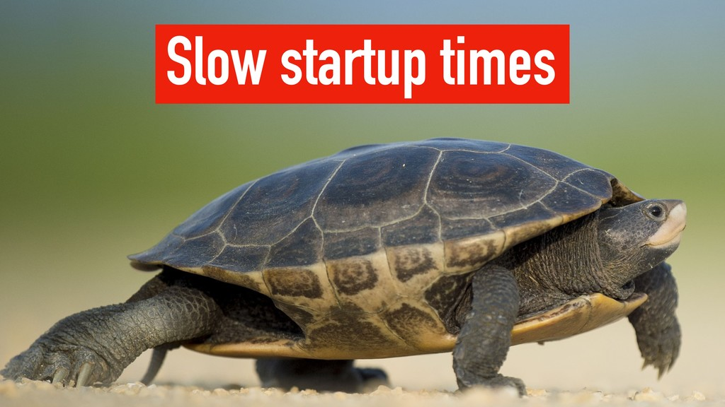 Slow startup times