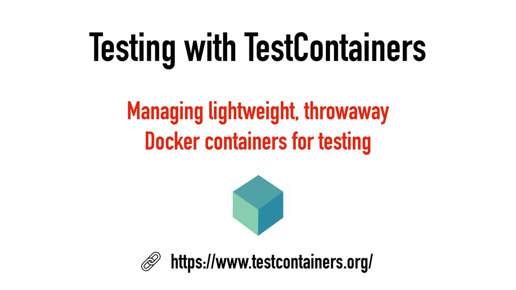 Testing with TestContainers Managing lightweigh...