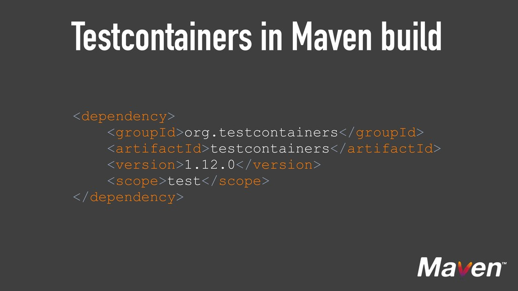 Testcontainers in Maven build <dependency> <gr...