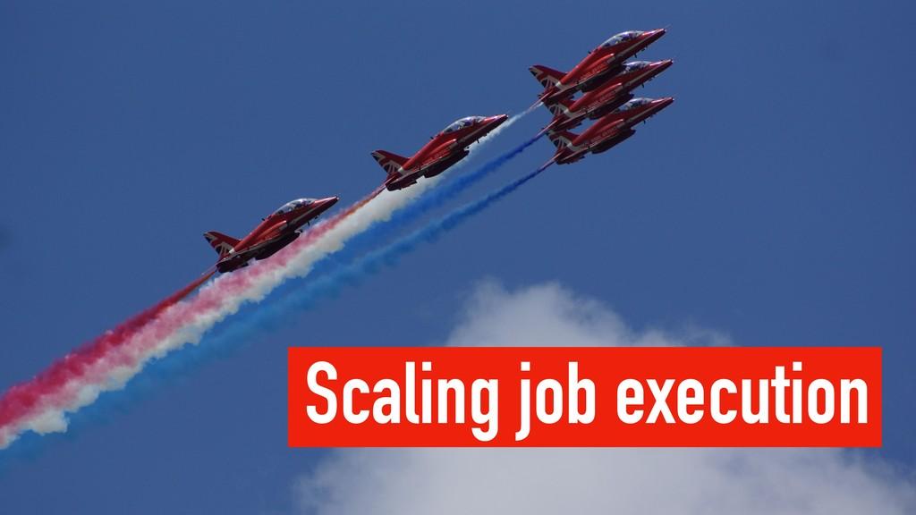 Scaling job execution