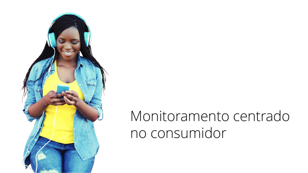 Monitoramento centrado no consumidor