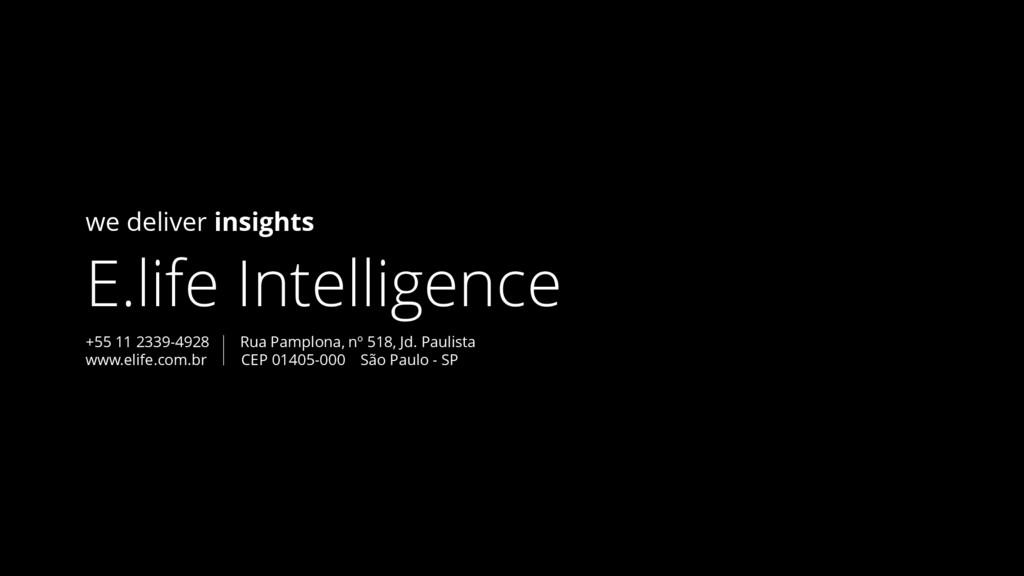 we deliver insights E.life Intelligence +55 11 ...