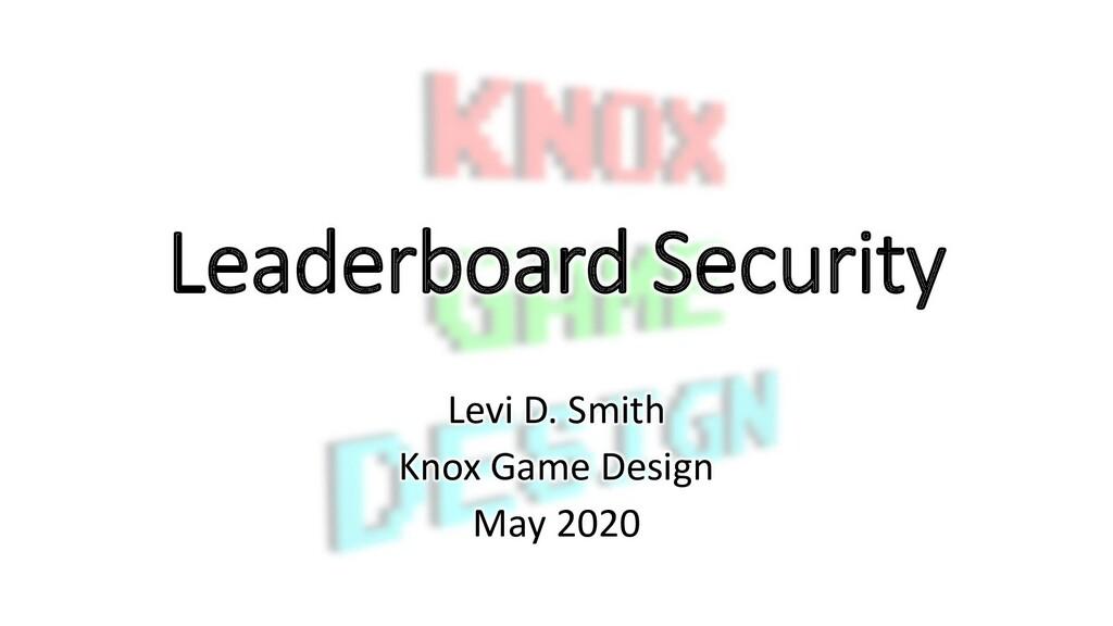 Leaderboard Security Levi D. Smith Knox Game De...