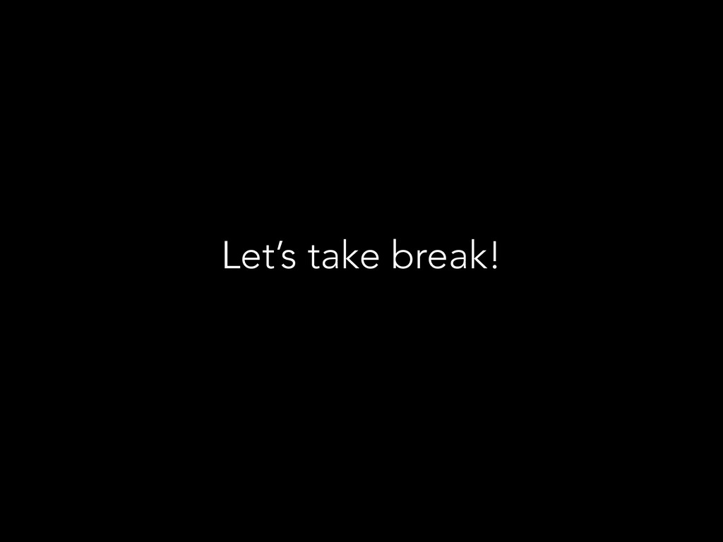 Let's take break!
