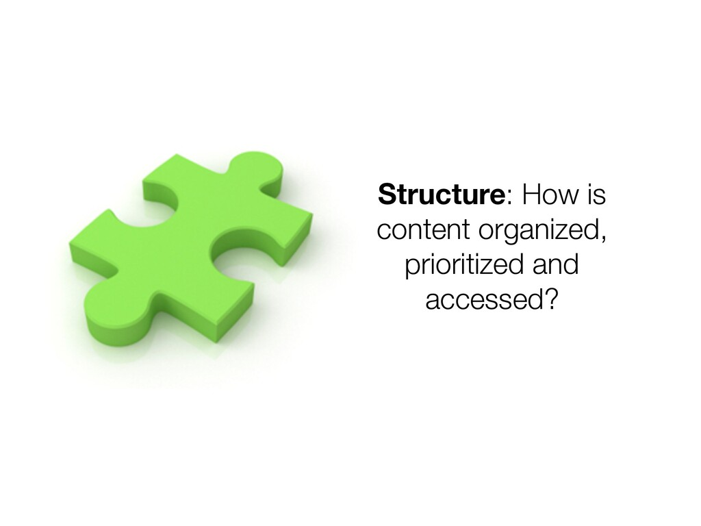 Structure: How is content organized, prioritize...