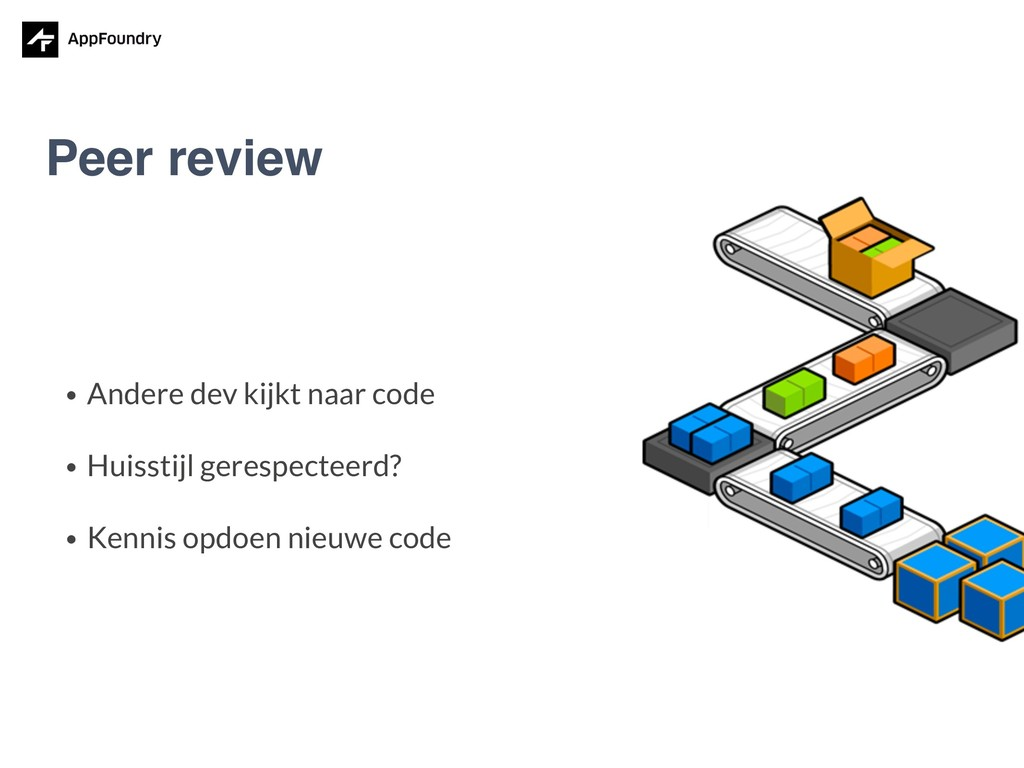 • Andere dev kijkt naar code • Huisstijl geresp...