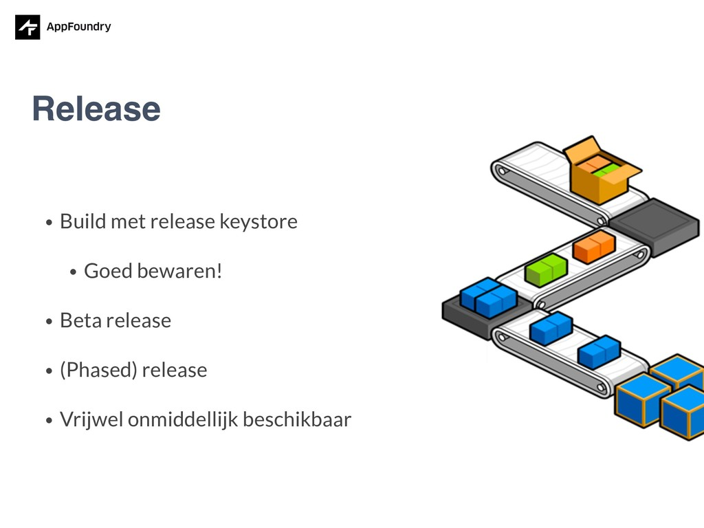 • Build met release keystore • Goed bewaren! • ...