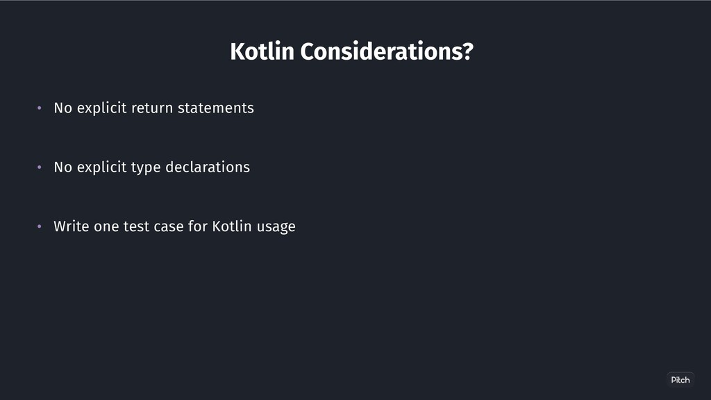 Kotlin Considerations? • No explicit return sta...