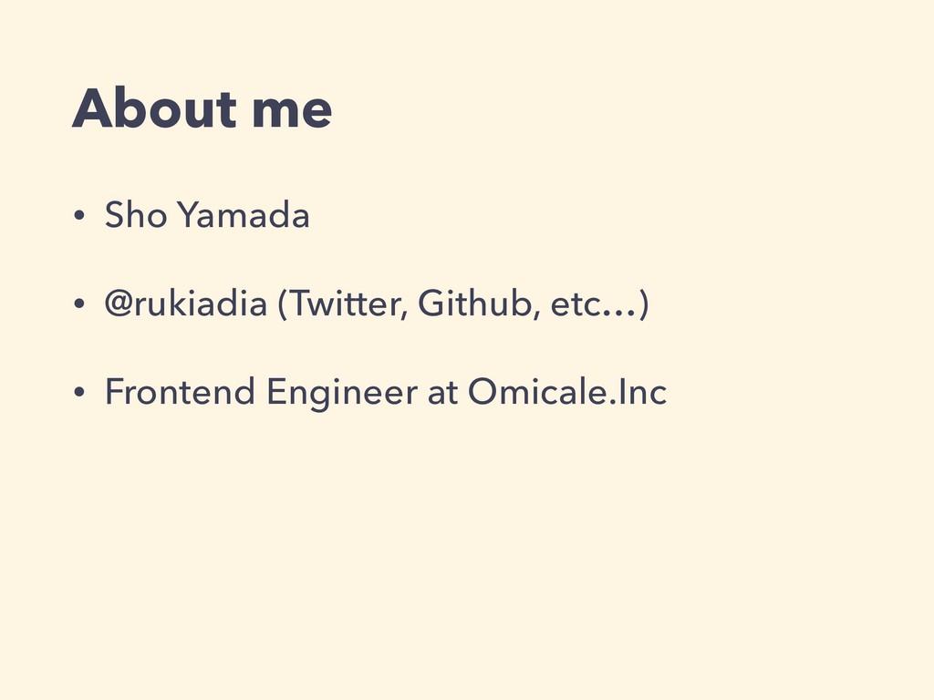 About me • Sho Yamada • @rukiadia (Twitter, Git...