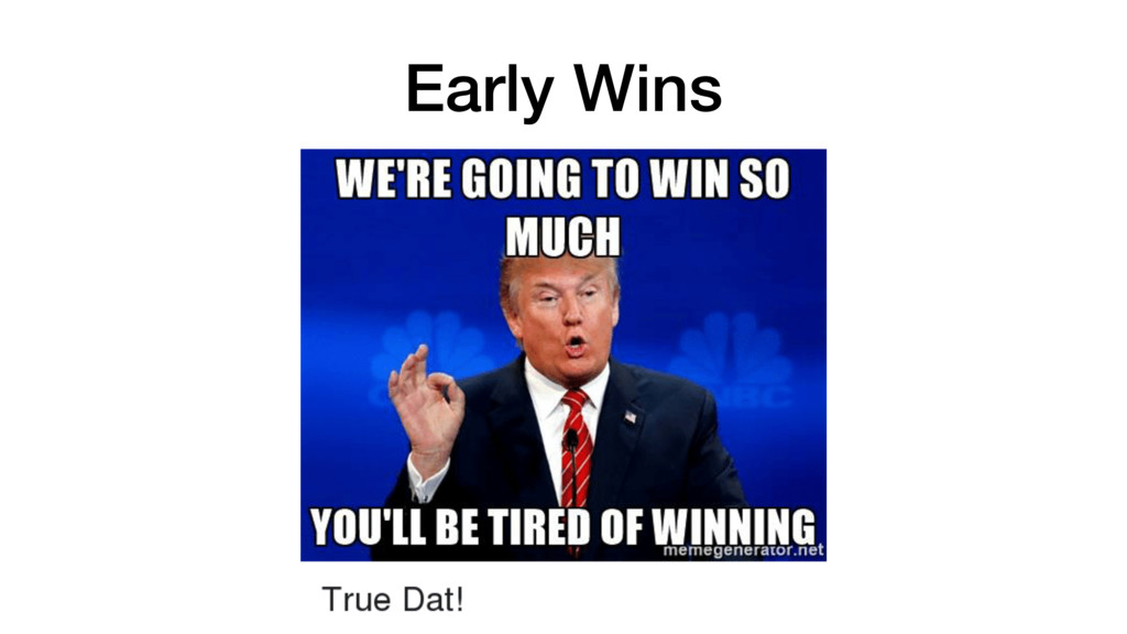 Early Wins