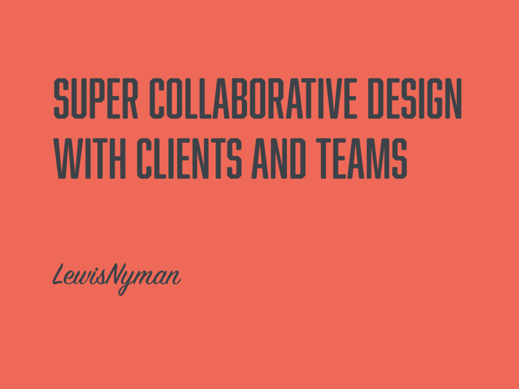 Super collaborative design with clients and te...