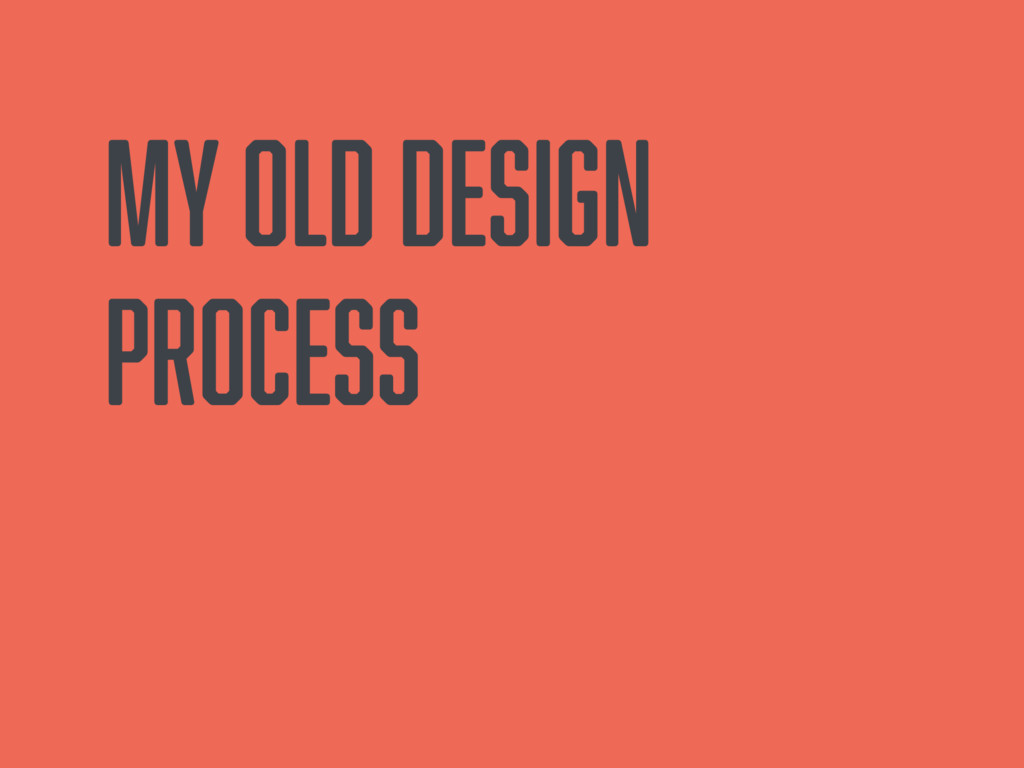 My old design process