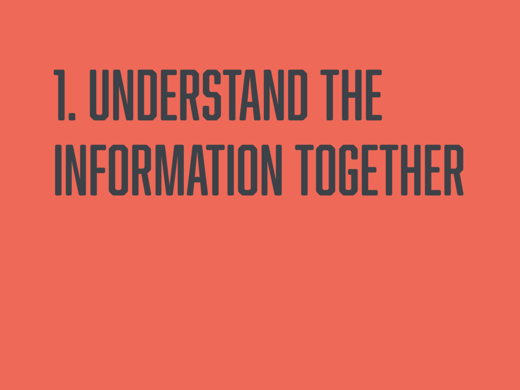 1. Understand the information together
