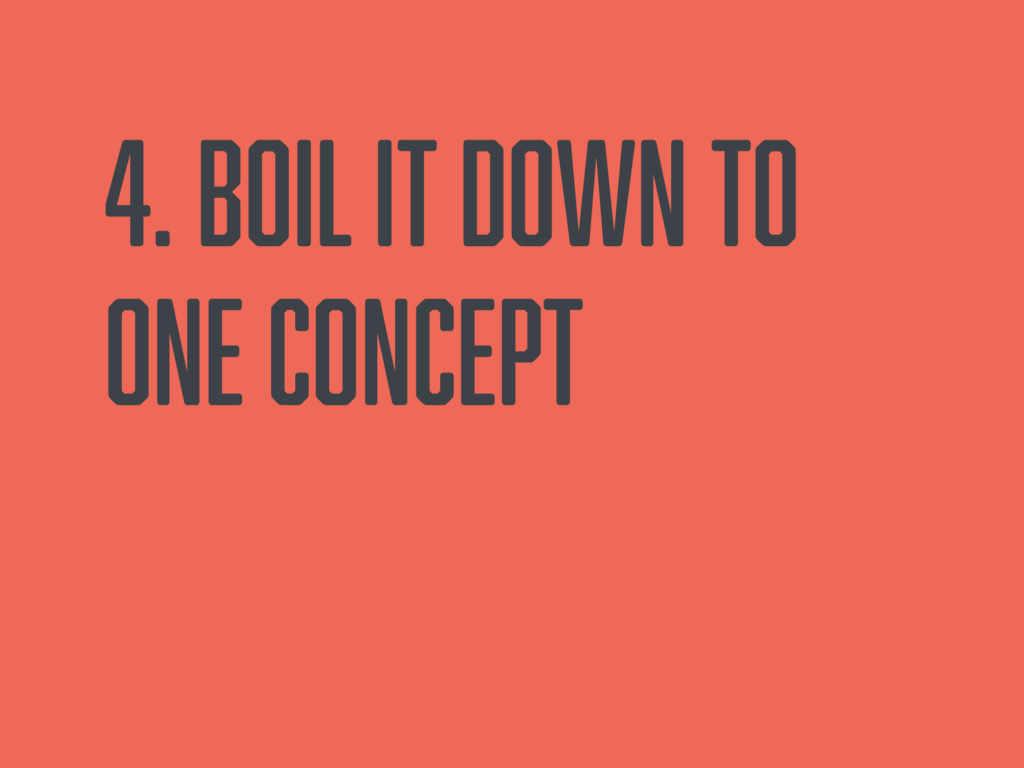 4. Boil it down to one concept