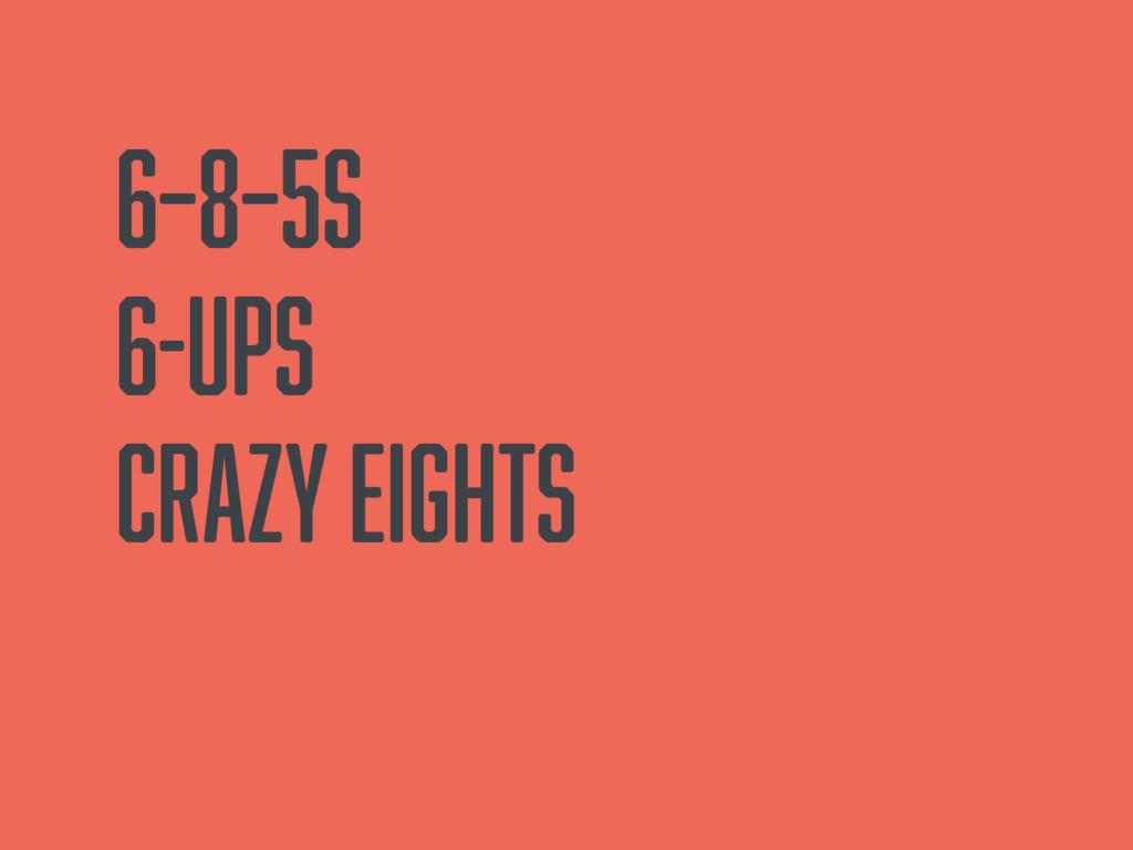 6–8–5s 6-ups Crazy Eights