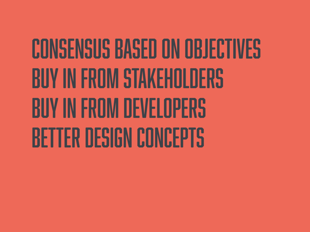 Consensus based on objectives Buy in from stak...