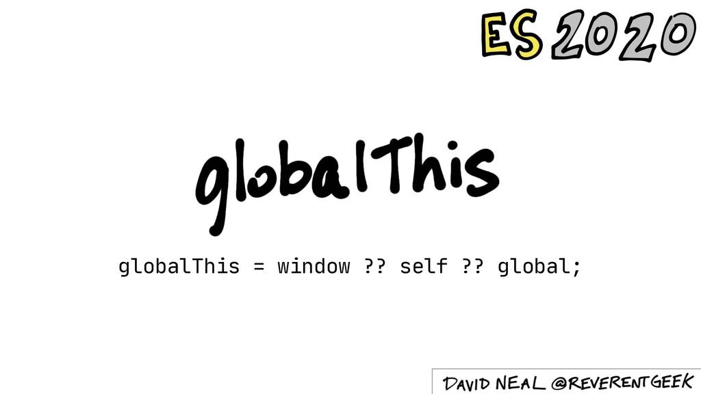 globalThis = window ?? self ?? global;