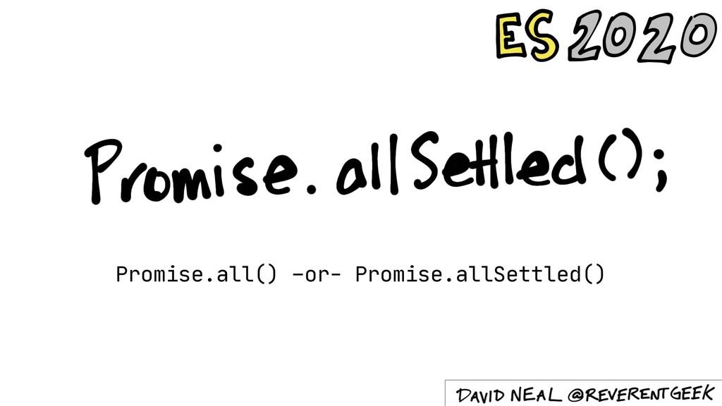 Promise.all() –or- Promise.allSettled()