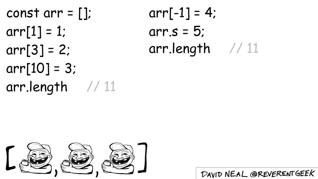 const arr = []; arr[1] = 1; arr[3] = 2; arr[10]...