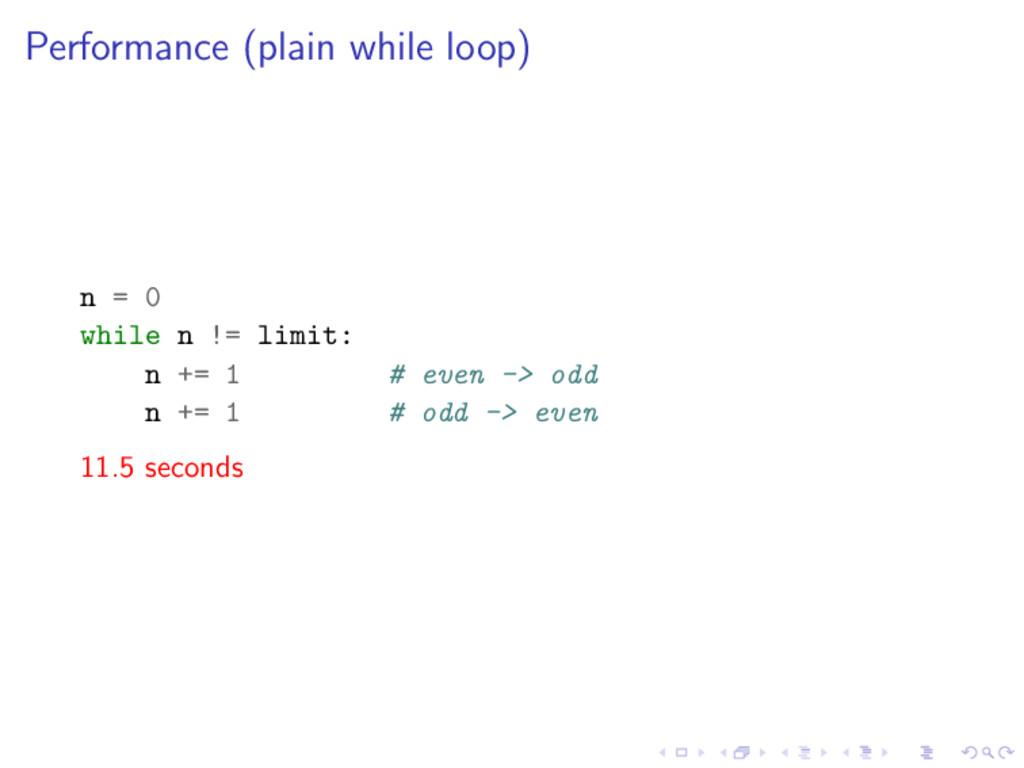 Performance (plain while loop) n = 0 while n !=...