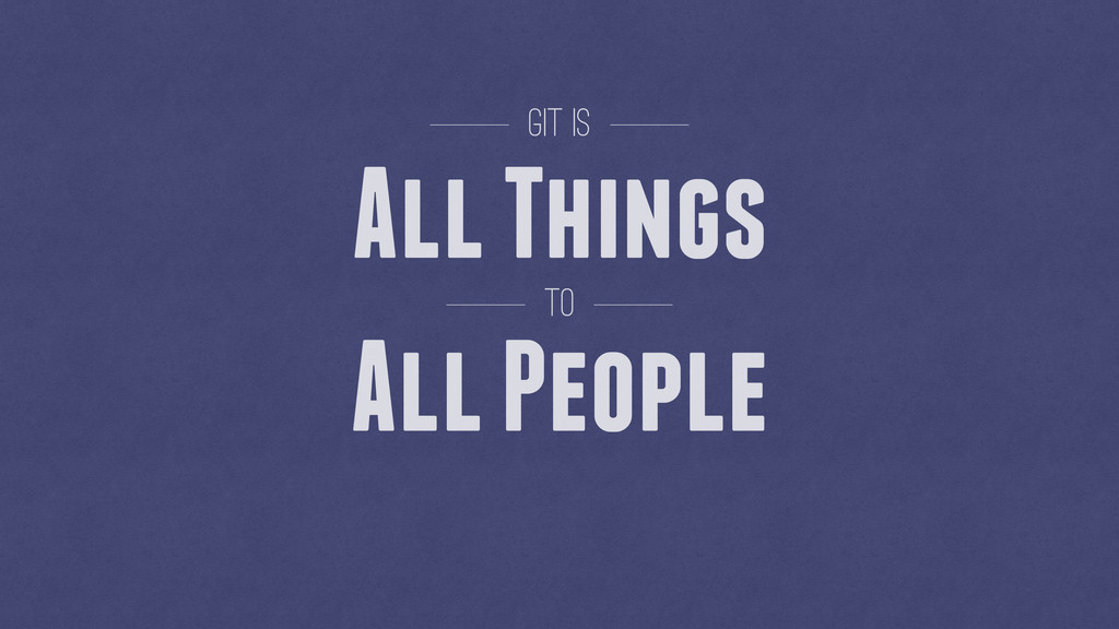 All Things All People to Git is
