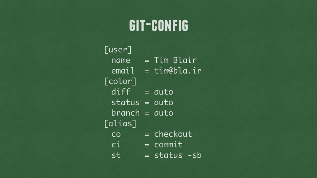 git-config [user] name = Tim Blair email = tim@...