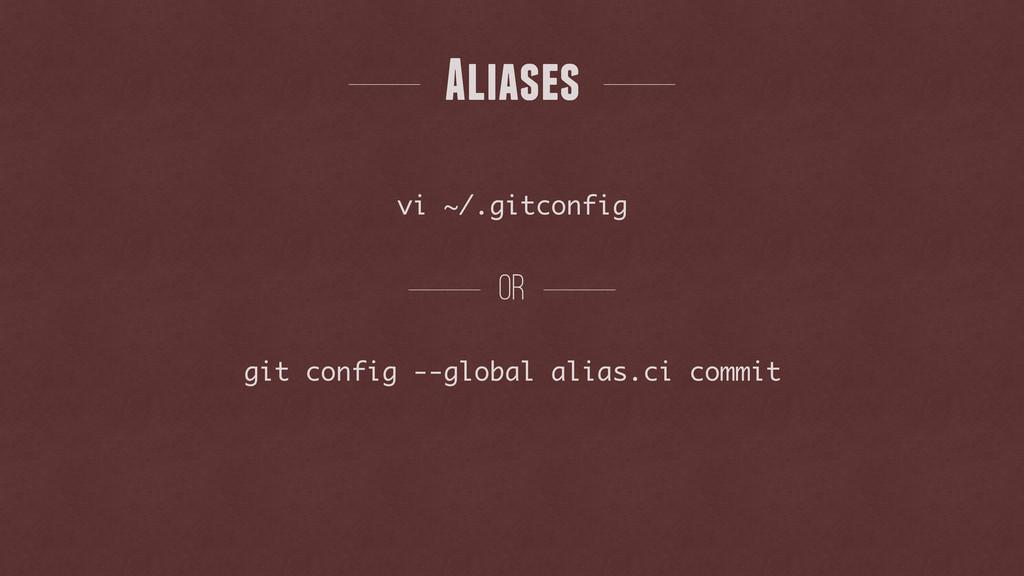 vi ~/.gitconfig git config --global alias.ci co...