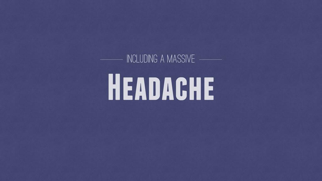 Headache Including a massive
